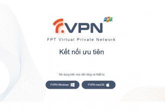 VPN FPT - Dịch vụ kết nối ưu tiên tốt nhất Việt Nam